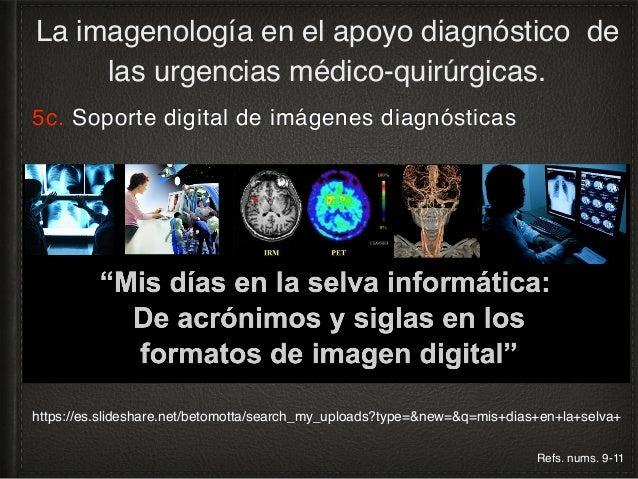 5d. Soporte digital de imágenes diagnósticas La imagenología en el apoyo diagnóstico de las urgencias médico-quirúrgicas. ...