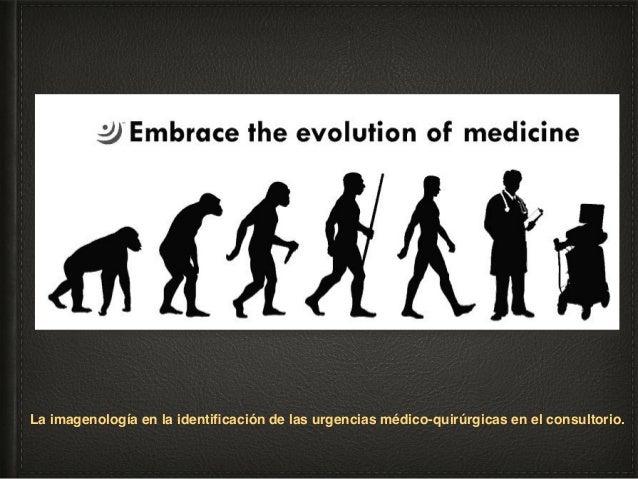 La imagenología en el apoyo diagnóstico de las urgencias médico-quirúrgicas. Relación entre el médico y su paciente: b) la...