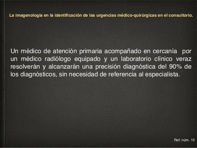 La imagenología en el apoyo diagnóstico de las urgencias médico-quirúrgicas. Relación entre el médico y su paciente: c) la...