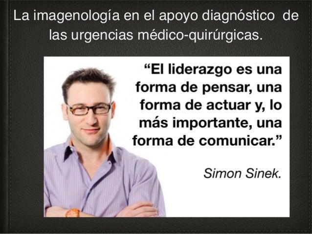 La imagenología en el apoyo diagnóstico de las urgencias médico-quirúrgicas. Referencias bibliográficas: 1. Rev Med Inst M...