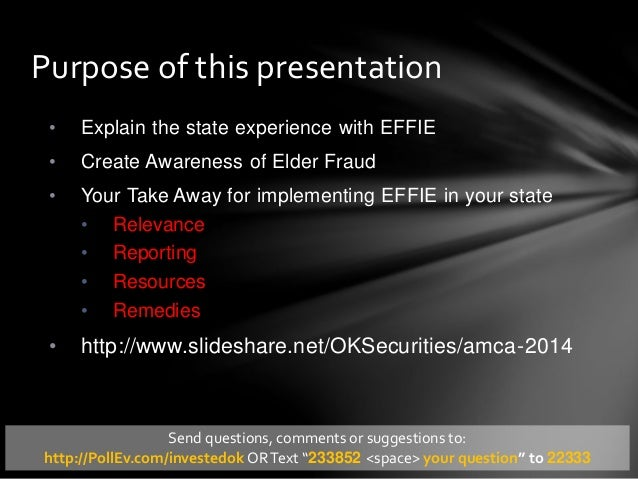 • Explain the state experience with EFFIE • Create Awareness of Elder Fraud • Your Take Away for implementing EFFIE in you...