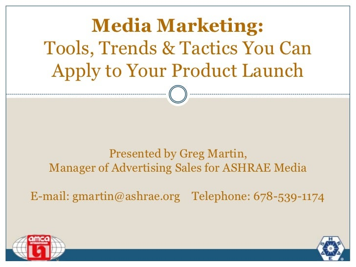 Media Marketing: Tools, Trends & Tactics You Can Apply to Your Product Launch<br />Presented by Greg Martin, <br />Manager...