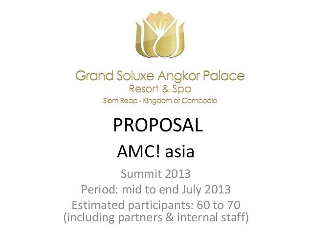 PROPOSAL          AMC! asia            Summit 2013    Period: mid to end July 2013  Estimated participants: 60 to 70(inclu...