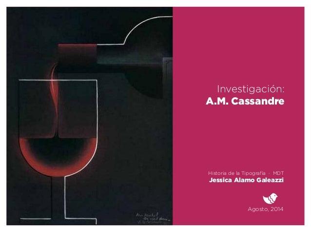 Agosto, 2014 Historia de la Tipografía · MDT Jessica Alamo Galeazzi Investigación: A.M. Cassandre