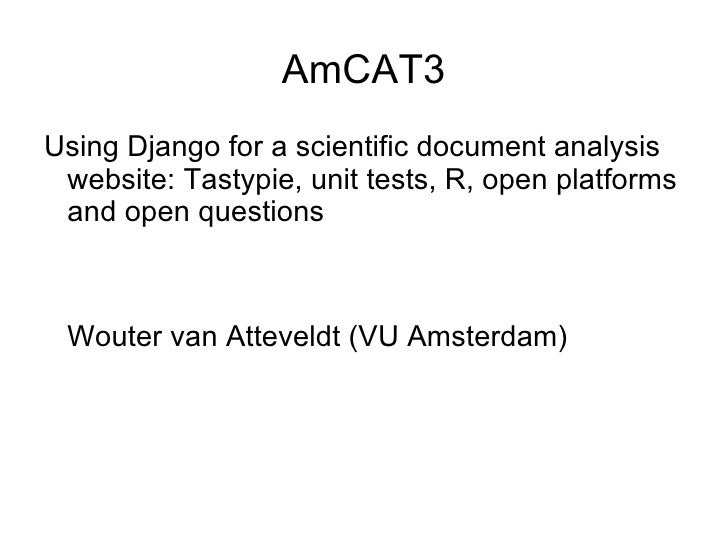 AmCAT3Using Django for a scientific document analysis website: Tastypie, unit tests, R, open platforms and open questions ...