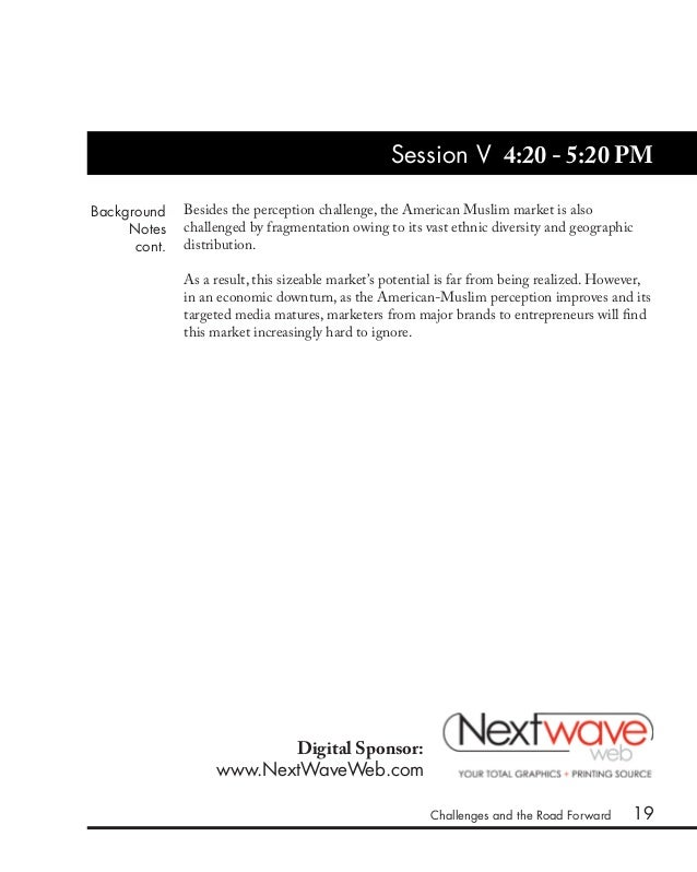 19 Session V 4:20 - 5:20 PM Background Notes cont. Besides the perception challenge, the American Muslim market is also ch...