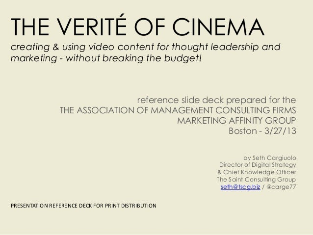 THE VERITÉ OF CINEMAcreating & using video content for thought leadership andmarketing - without breaking the budget!     ...