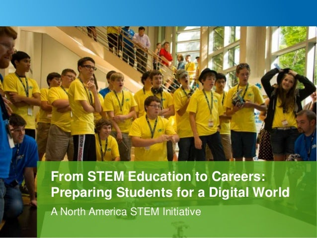 1 A North America STEM Initiative From STEM Education to Careers: Preparing Students for a Digital World