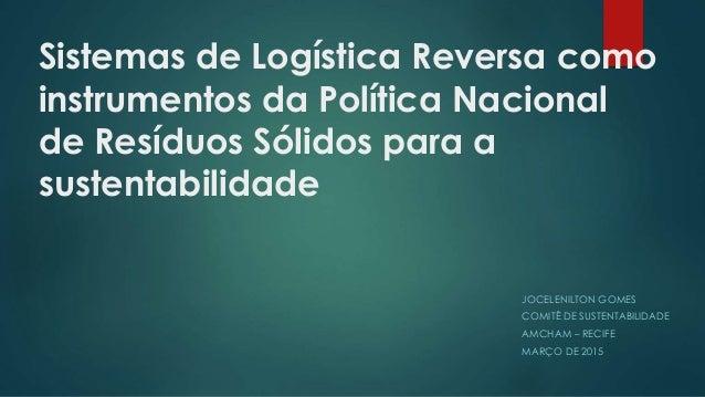 Sistemas de Logística Reversa como instrumentos da Política Nacional de Resíduos Sólidos para a sustentabilidade JOCELENIL...