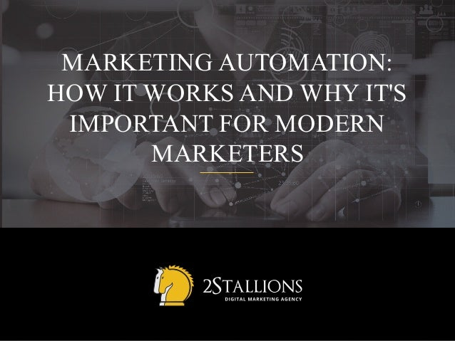 MARKETING AUTOMATION: HOW IT WORKS AND WHY IT'S IMPORTANT FOR MODERN MARKETERS