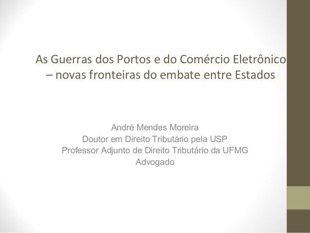 As Guerras dos Portos e do Comércio Eletrônico  – novas fronteiras do embate entre Estados                André Mendes Mor...