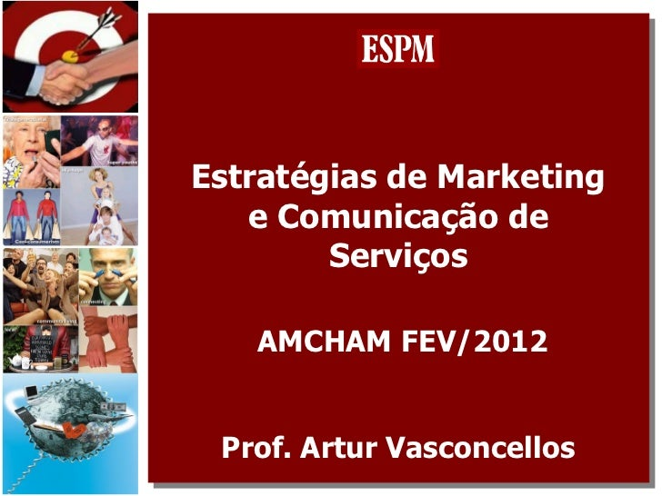 Estratégias de Marketing   e Comunicação de        Serviços   AMCHAM FEV/2012 Prof. Artur Vasconcellos