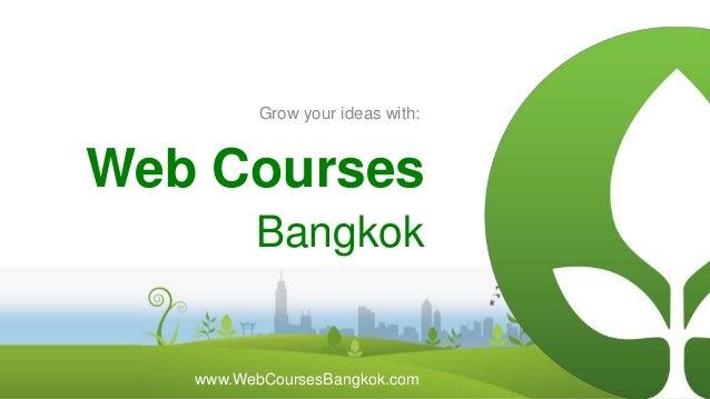 Grow your ideas with:  Web Courses Bangkok  www.WebCoursesBangkok.com