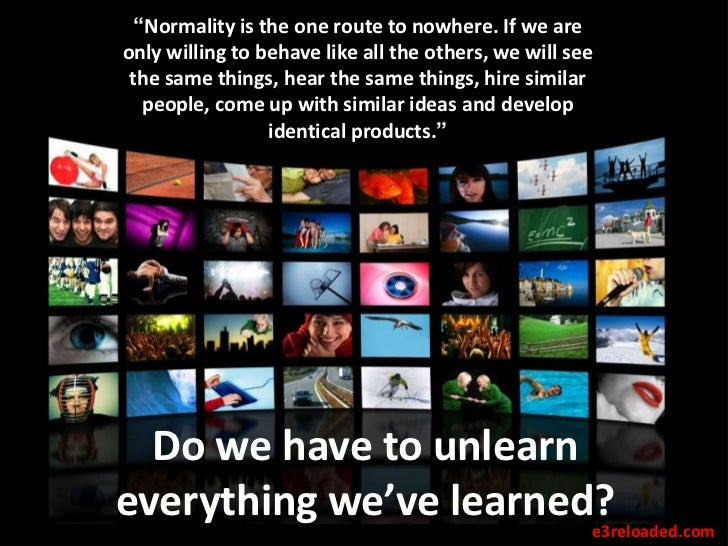 """""""Normality is the one route to nowhere. If we areonly willing to behave like all the others, we will see the same things, ..."""