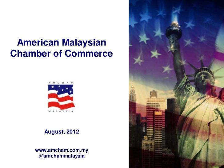 American MalaysianChamber of Commerce      August, 2012    www.amcham.com.my     @amchammalaysia