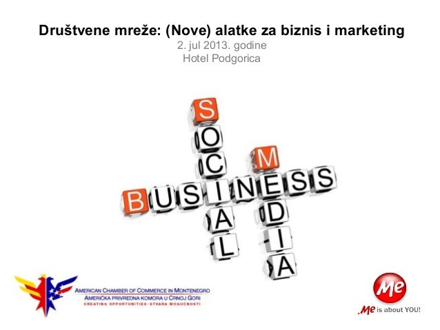 Društvene mreže: (Nove) alatke za biznis i marketing 2. jul 2013. godine Hotel Podgorica