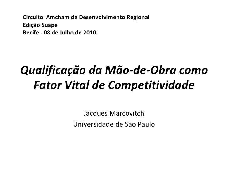 Qualificação da Mão-de-Obra como Fator Vital de Competitividade Jacques Marcovitch Universidade de São Paulo Circuito  Amc...