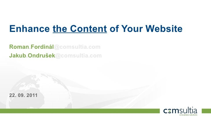 Enhance the Content of Your WebsiteRoman.Fordinál@comsultia.comJakub.Ondrušek@comsultia.com22. 09. 20111