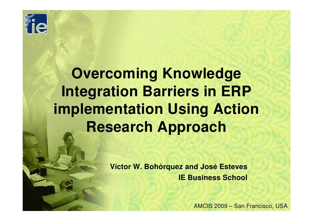 Overcoming Knowledge  Integration Barriers in ERP implementation Using Action      Research Approach         Víctor W. Boh...