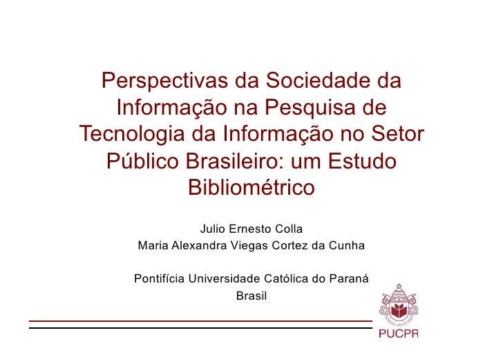 Perspectivas da Sociedade da   Informação na Pesquisa deTecnologia da Informação no Setor  Público Brasileiro: um Estudo  ...