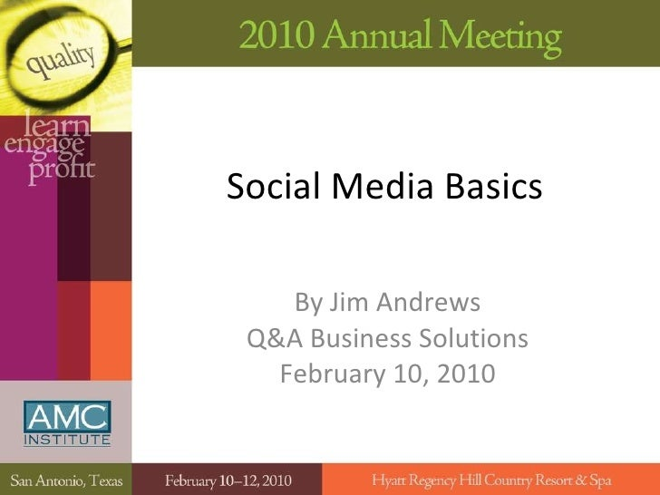 Social Media Basics By Jim Andrews Q&A Business Solutions February 10, 2010