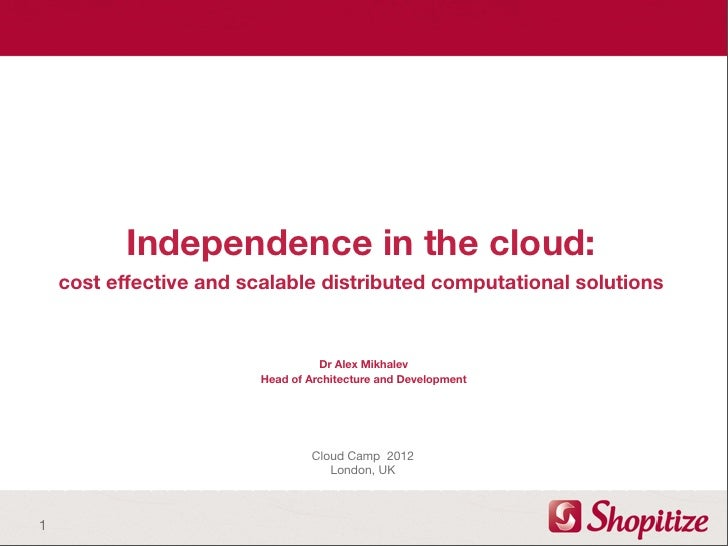 Independence in the cloud:    cost effective and scalable distributed computational solutions                             ...