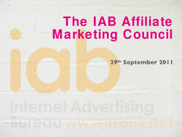 The IAB Affiliate Marketing Council 29 th  September 2011