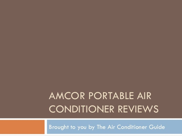 AMCOR PORTABLE AIR CONDITIONER REVIEWS Brought to you by The Air Conditioner Guide
