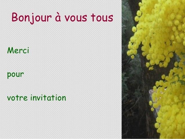 Bonjour à vous tousMercipourvotre invitation
