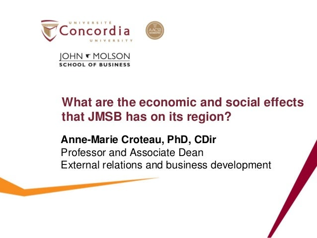 What are the economic and social effects that JMSB has on its region?  Anne-Marie Croteau, PhD, CDir  Professor and Associ...