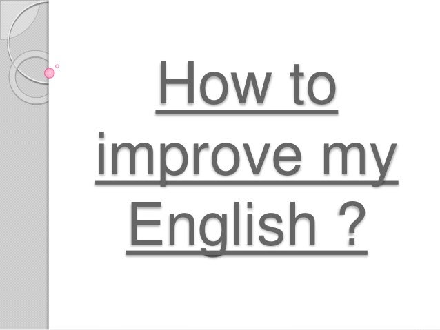 How to improve my English ?