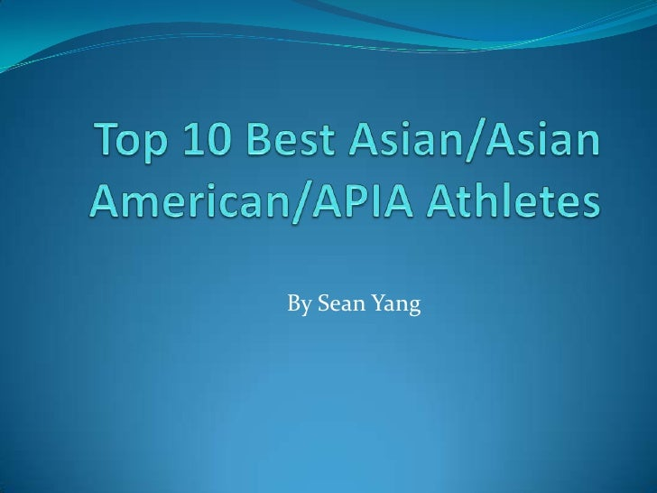 Top 10 Best Asian/Asian American/APIA Athletes<br />By Sean Yang<br />