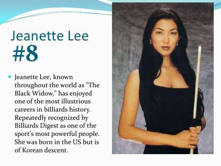 Jeanette Lee<br />#8<br />Jeanette Lee, known throughout the world as &quot;The Black Widow,&quot; has enjoyed one of the ...