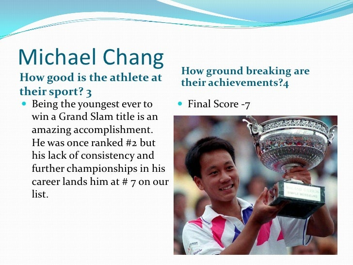 Michael Chang<br />How good is the athlete at their sport? 3<br />How ground breaking are their achievements?4<br />Being ...