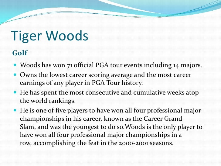 Tiger Woods<br />Golf<br />Woods has won 71 official PGA tour events including 14 majors.<br />Owns the lowest career scor...