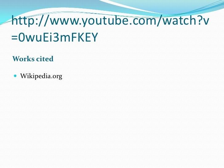 http://www.youtube.com/watch?v=0wuEi3mFKEY<br />Works cited<br />Wikipedia.org<br />