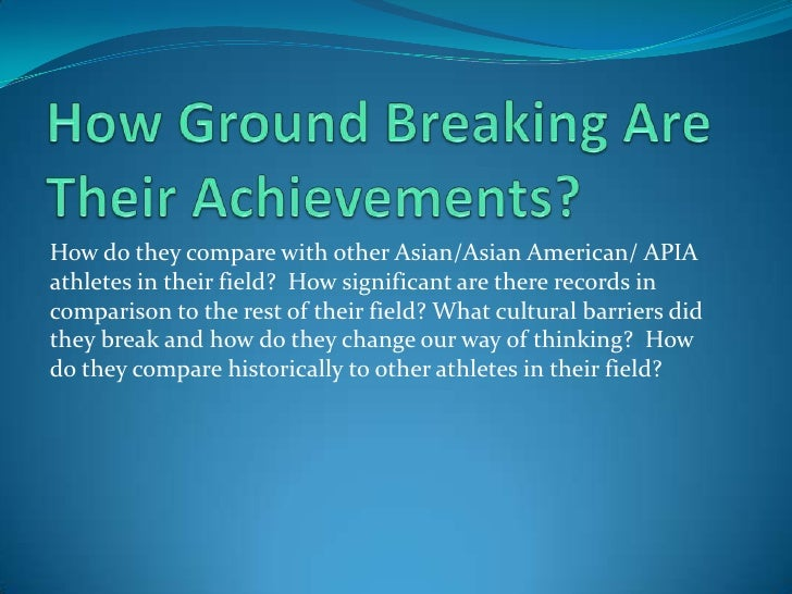 How Ground Breaking Are Their Achievements? <br />How do they compare with other Asian/Asian American/ APIA athletes in th...