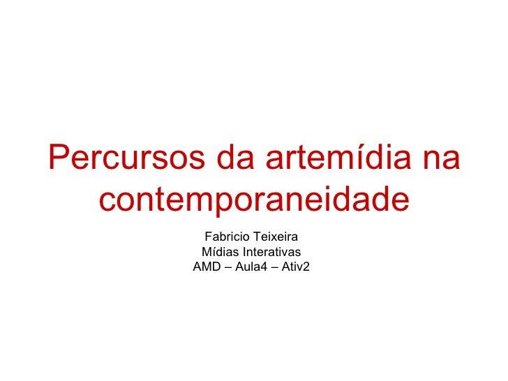 Fabricio Teixeira Mídias Interativas AMD – Aula4 – Ativ2 Percursos da artemídia na contemporaneidade