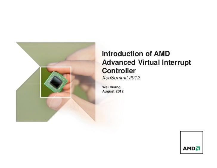 Introduction of AMDAdvanced Virtual InterruptControllerXenSummit 2012Wei HuangAugust 2012