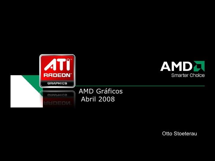 AMD Gráficos  Abril 2008 Otto Stoeterau