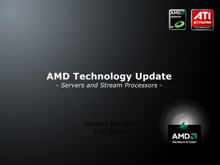 <ul><li>Roberto Brandão </li></ul><ul><li>AMD Brasil </li></ul>AMD Technology Update - Servers and Stream Processors -