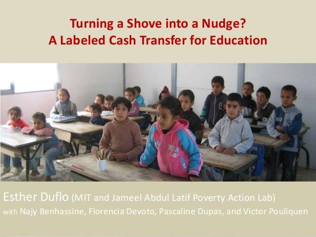 TRADUIRE LA RECHERCHE EN ACTION 1 Turning a Shove into a Nudge? A Labeled Cash Transfer for Education Esther Duflo (MIT an...