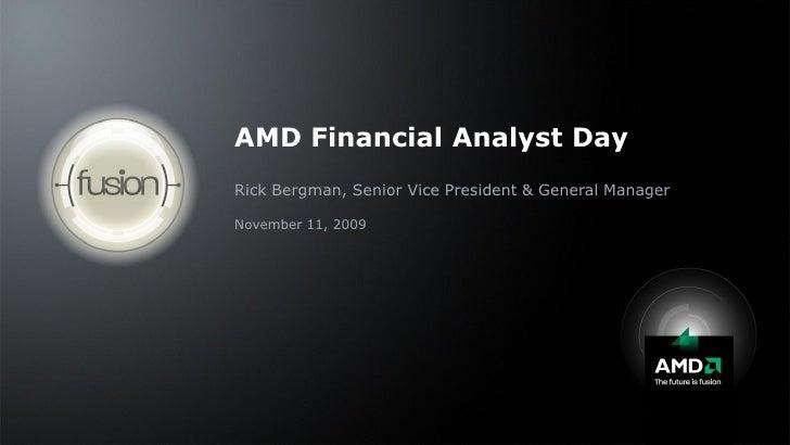AMD Financial Analyst Day Rick Bergman, Senior Vice President & General Manager  November 11, 2009