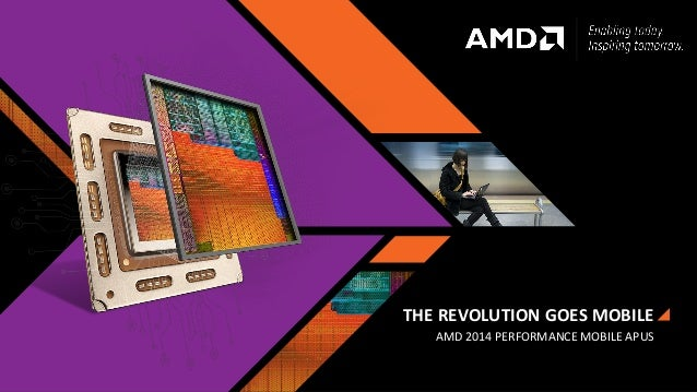 THE REVOLUTION GOES MOBILE AMD 2014 PERFORMANCE MOBILE APUS