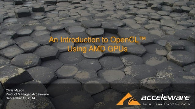 An Introduction to OpenCL™ Using AMD GPUs  Chris Mason Product Manager, Acceleware September 17, 2014