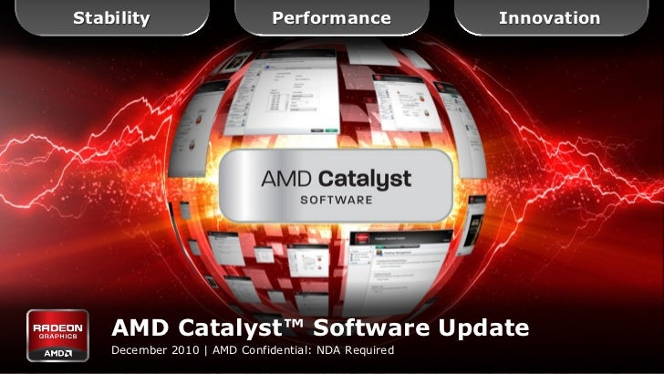 Stability                     Performance            Innovation    AMD Catalyst™ Software Update    December 2010 | AMD Co...