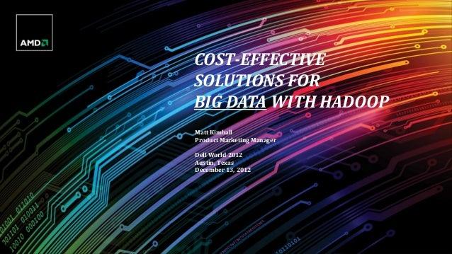 COST-EFFECTIVESOLUTIONS FORBIG DATA WITH HADOOPMatt KimballProduct Marketing ManagerDell World 2012Austin, TexasDecember 1...
