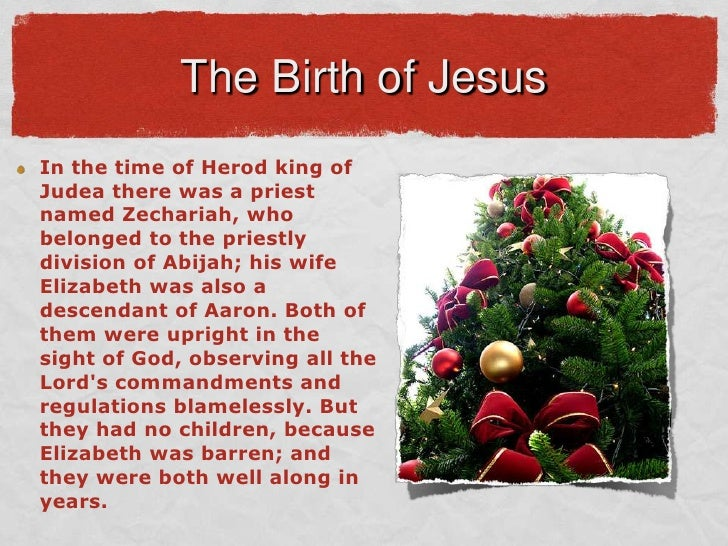 The Birth of Jesus<br />In the time of Herod king of Judea there was a priest named Zechariah, who belonged to the priestl...