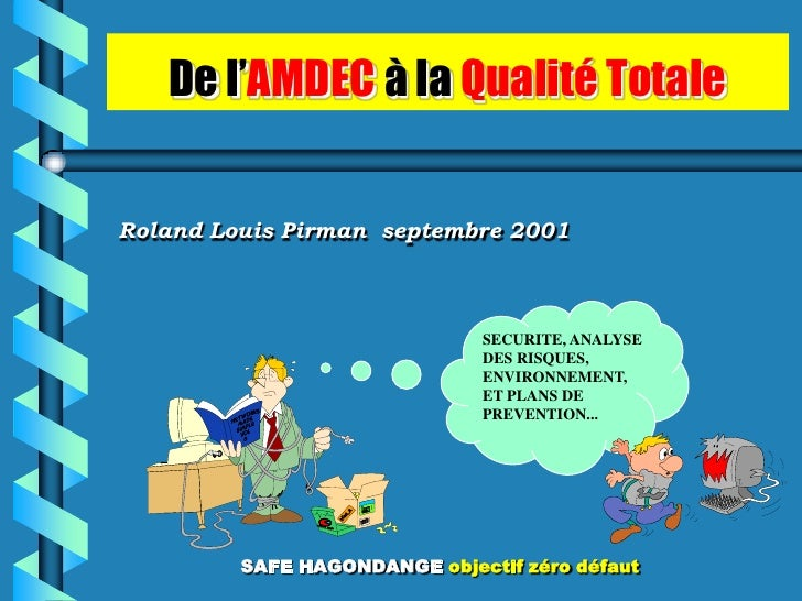 De l'AMDEC à la Qualité Totale   Roland Louis Pirman septembre 2001                                  SECURITE, ANALYSE    ...