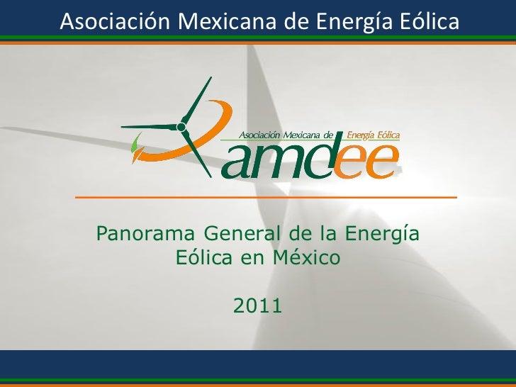 Asociación Mexicana de Energía Eólica   Panorama General de la Energía          Eólica en México                       201...